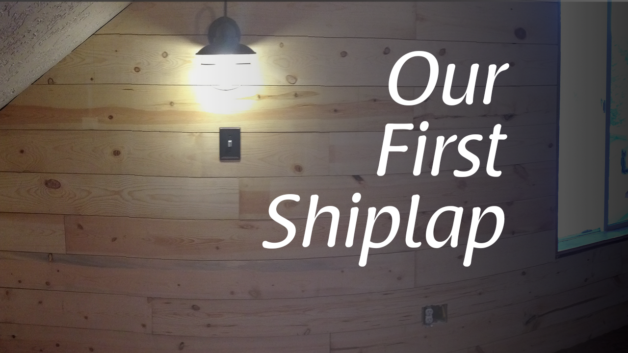 Our First Shiplap